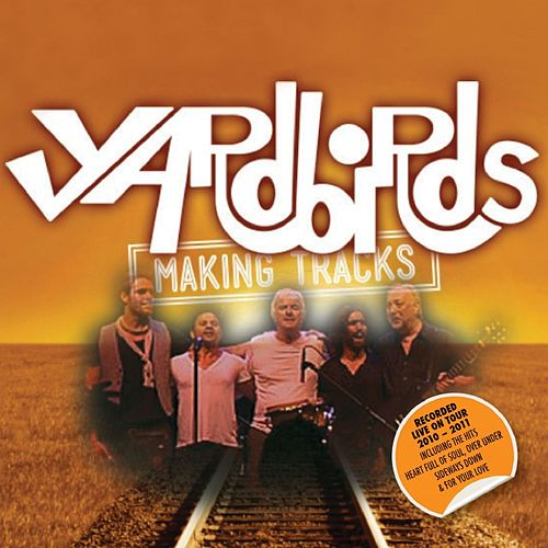 Making Tracks (Recorded Live On Tour 2010 - 2011) by The Yardbirds