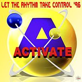 Let the Rhythm Take Control '96 (Special Maxi Edition) by Activate