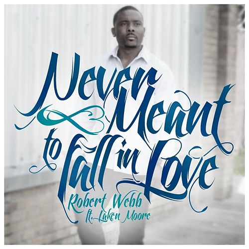 Play & Download Never Meant 2 Fall in Love (feat. Laken Moore) by Robert Webb | Napster