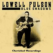 Play & Download Blue Shadows by Lowell Fulson | Napster