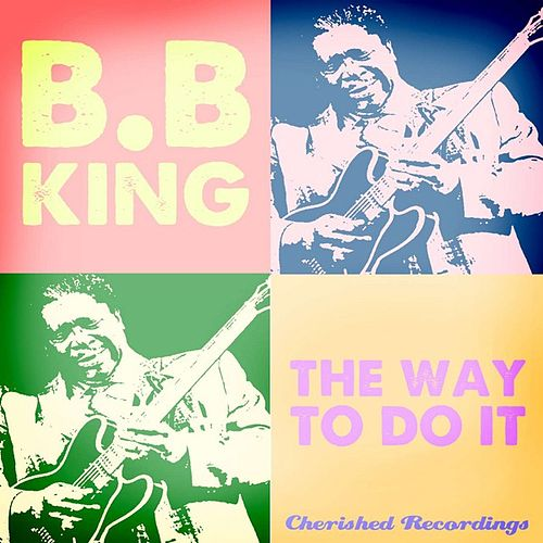 Play & Download The Way to Do It by B.B. King | Napster