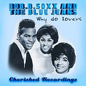 Play & Download Why Do Lovers by Bob B. Soxx and the Blue Jeans | Napster