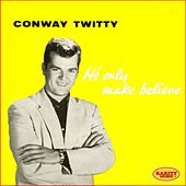 It's Only Make Believe (Extended Plays Collection) by Conway Twitty