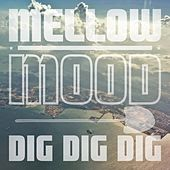 Dig Dig Dig by Mellow Mood