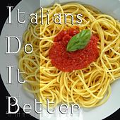 Italians do it better (Nice italian tunes for good food) by Various Artists
