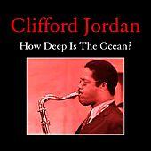 Play & Download How Deep Is the Ocean? by Clifford Jordan | Napster