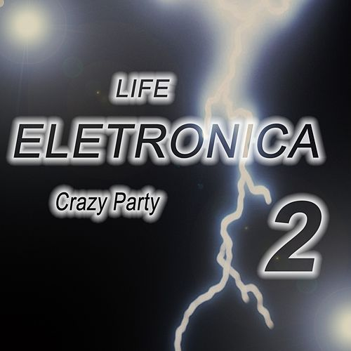 Life eletronica, Vol. 2 (Crazy Party) by Various Artists