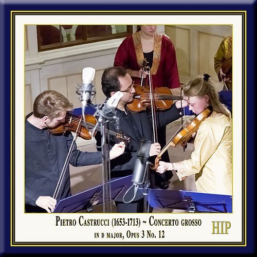 Play & Download Castrucci: Concerto grosso in D Major, Op. 3, No. 12 by European Union Baroque Orchestra | Napster
