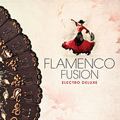 Play & Download Flamenco Fusion - Electro Deluxe by Various Artists | Napster
