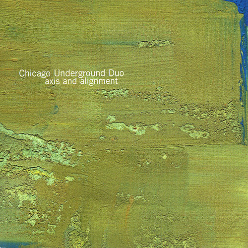 Play & Download Axis and Alignment by Chicago Underground Duo | Napster