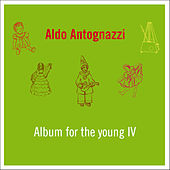 Play & Download Album for the Young IV by Aldo Antognazzi | Napster