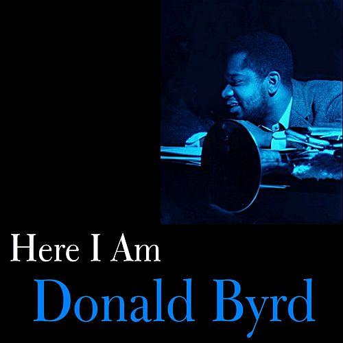 Play & Download Here I Am by Donald Byrd | Napster