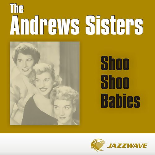 Play & Download Shoo Shoo Babies by The Andrews Sisters | Napster