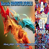 Play & Download A Sucker Of Trance by Burak Harsitlioglu | Napster