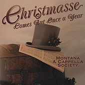 Play & Download Christmasse Comes But Once a Year by Montana A Cappella Society | Napster