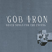 Death Songs For The Living by Gob Iron