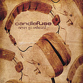 Play & Download Never Go Unheard by Candlefuse | Napster