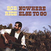 Play & Download Nowhere Else To Go by Bob Rice | Napster