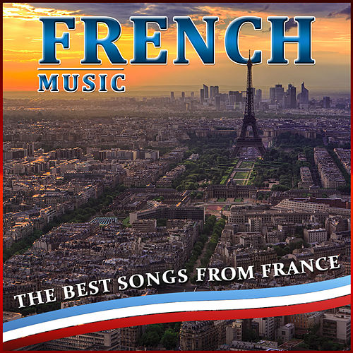 French Music. The Best Songs from France by Various Artists