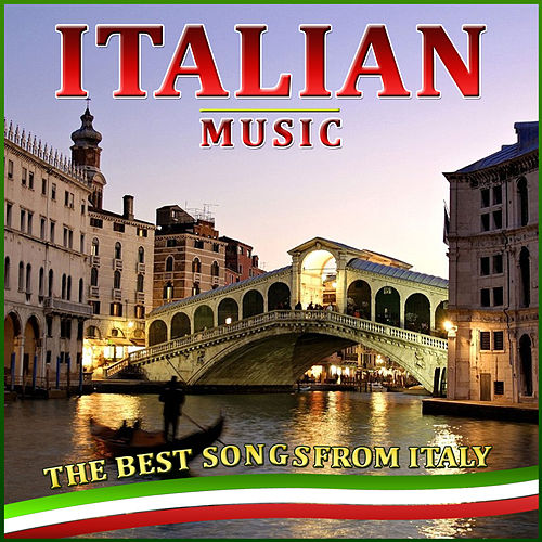 Italian Music. The Best Songs from Italy by Various Artists