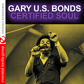 Certified Soul (Digitally Remastered) by Gary U.S. Bonds