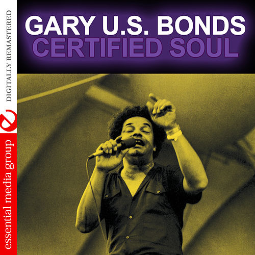 Play & Download Certified Soul (Digitally Remastered) by Gary U.S. Bonds | Napster
