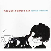 Play & Download Azules Turquesas by Lisandro Aristimuño | Napster