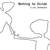 Working to Divide by 2 a.m. Orchestra