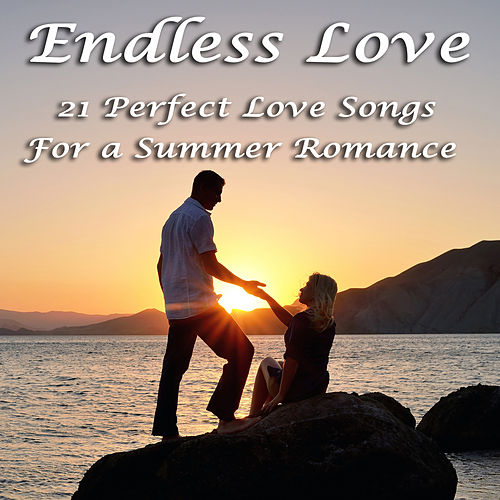 Endless Love: 21 Songs Perfect For A Summer Romance by Various Artists