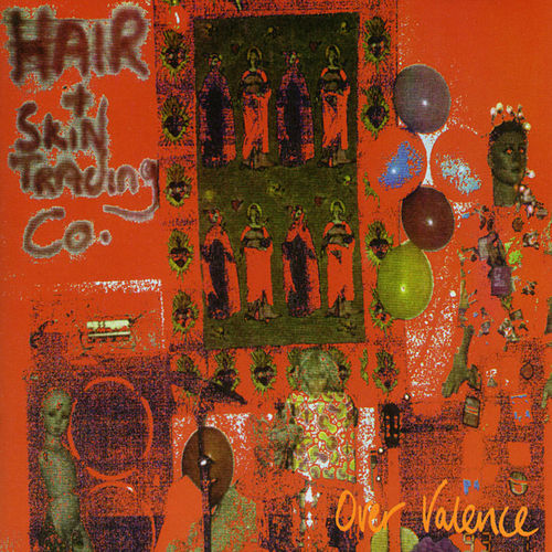 Play & Download Over Valence by The Hair and Skin Trading Company | Napster