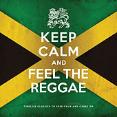 Keep Calm and Feel the Reggae by Various Artists