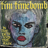 In the Dew and the Rain by Tim Timebomb
