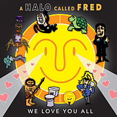 Play & Download We Love You All by A Halo Called Fred | Napster