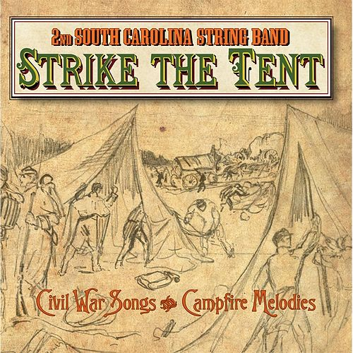 Play & Download Strike the Tent (Civil War Songs & Campfire Melodies) by 2nd South Carolina String Band | Napster