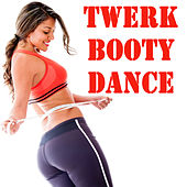 Play & Download Twerk Booty Dance (The Best Music for Aerobics, Pumpin' Cardio Power, Plyo, Exercise, Steps, Barré, Curves, Sculpting, Fitness, Twerk Workout) by Various Artists | Napster