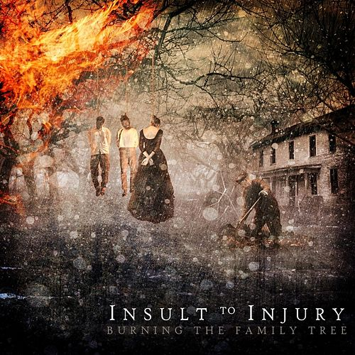 Play & Download Burning the Family Tree by Insult To Injury | Napster