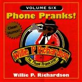 Phone Pranks! Vol. 6 by Willie P. Richardson