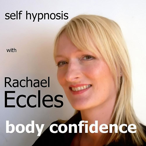 Self Hypnosis - Body Confidence by Rachael Eccles