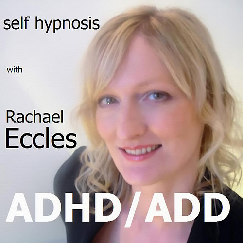 Play & Download Self Hypnosis - ADHD/ADD by Rachael Eccles | Napster