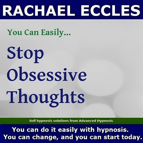 Self Hypnosis - You Can Easily Stop Obsessive Thoughts by Rachael Eccles