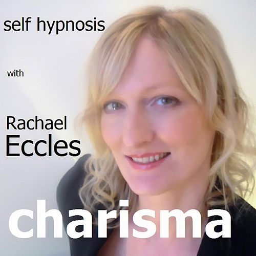 Play & Download Self Hypnosis - Charisma: Develop It and Project It by Rachael Eccles | Napster