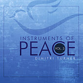 Instruments of Peace, Vol. 3 by Dimitri Turner