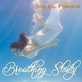 Play & Download Breathing Slowly by Soleil Fisher | Napster