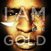 Play & Download I Am Gold by Alex Boye | Napster