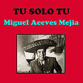 Play & Download Tu Solo Tu by Miguel Aceves Mejia | Napster