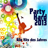 Play & Download Party Hard 2013 - Alle Hits Des Jahres by Various Artists | Napster