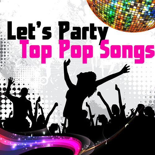 Play & Download Let's Party - Top Pop Songs by Various Artists | Napster