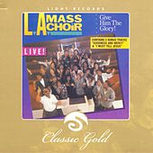 Play & Download Classic Gold: Give Him the Glory! by L.A. Mass Choir | Napster