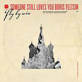 Fly By Wire by Someone Still Loves You Boris Yeltsin