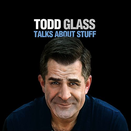 Play & Download Todd Glass Talks About Stuff by Todd Glass | Napster